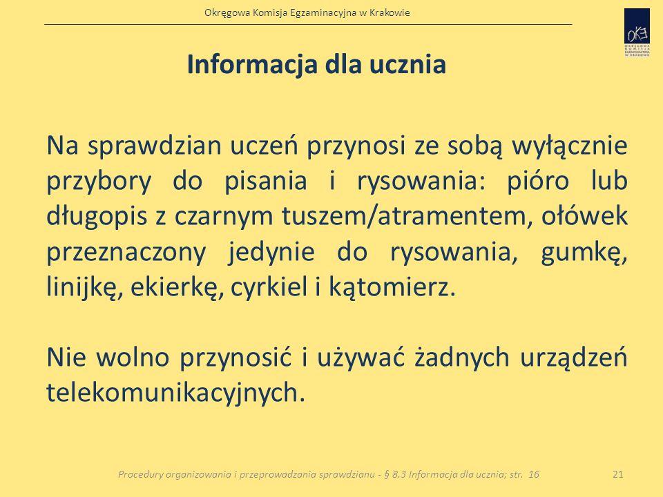 Okręgowa Komisja Egzaminacyjna w Krakowie 21 Informacja dla ucznia Procedury organizowania i przeprowadzania sprawdzianu - § 8.3 Informacja dla ucznia