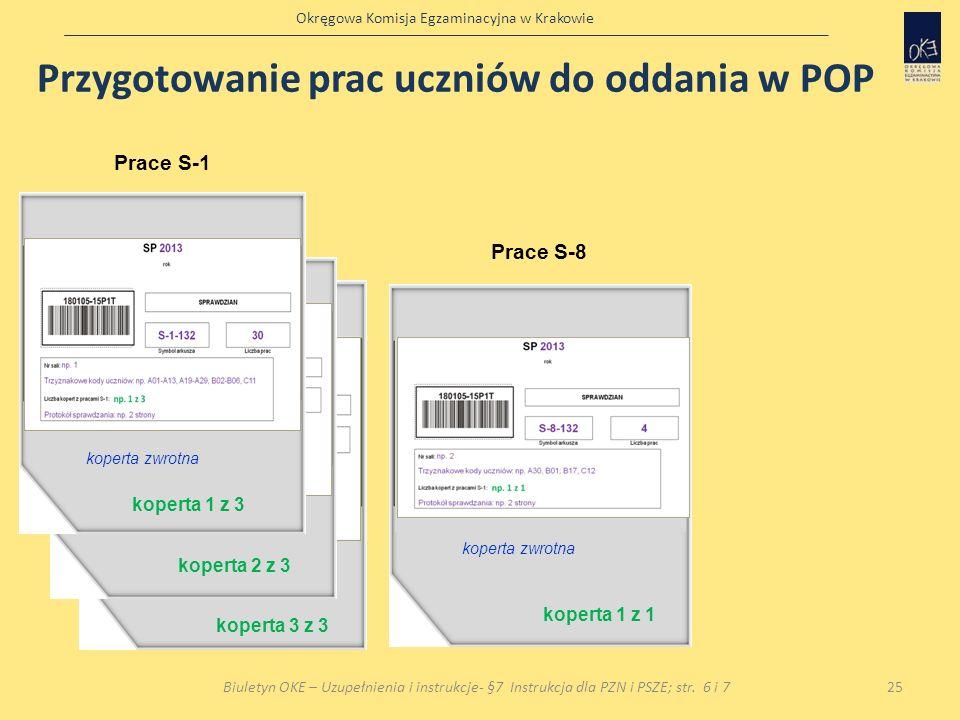 Okręgowa Komisja Egzaminacyjna w Krakowie Prace S-1 koperta zwrotna Prace S-1 koperta zwrotna 25Biuletyn OKE – Uzupełnienia i instrukcje- §7 Instrukcj