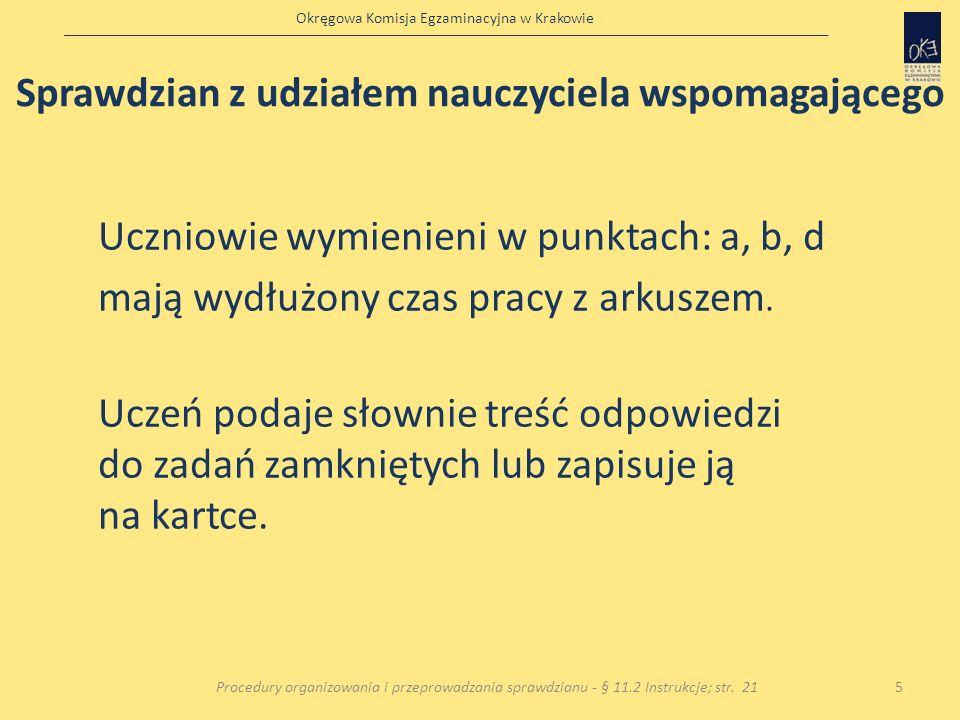 Okręgowa Komisja Egzaminacyjna w Krakowie Uczniowie wymienieni w punktach: a, b, d mają wydłużony czas pracy z arkuszem. Uczeń podaje słownie treść od