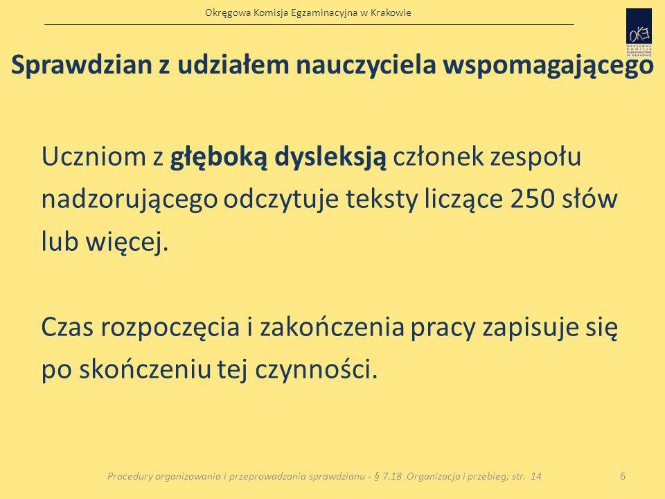 Okręgowa Komisja Egzaminacyjna w Krakowie Uczniom z głęboką dysleksją członek zespołu nadzorującego odczytuje teksty liczące 250 słów lub więcej. Czas