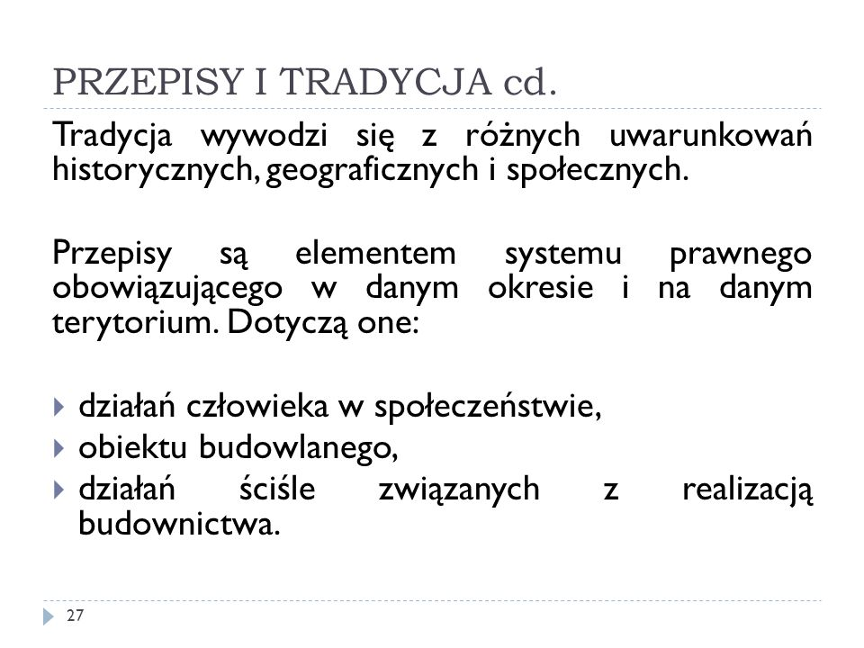 PRZEPISY I TRADYCJA cd. 27 Tradycja wywodzi się z różnych uwarunkowań historycznych, geograficznych i społecznych. Przepisy są elementem systemu prawn