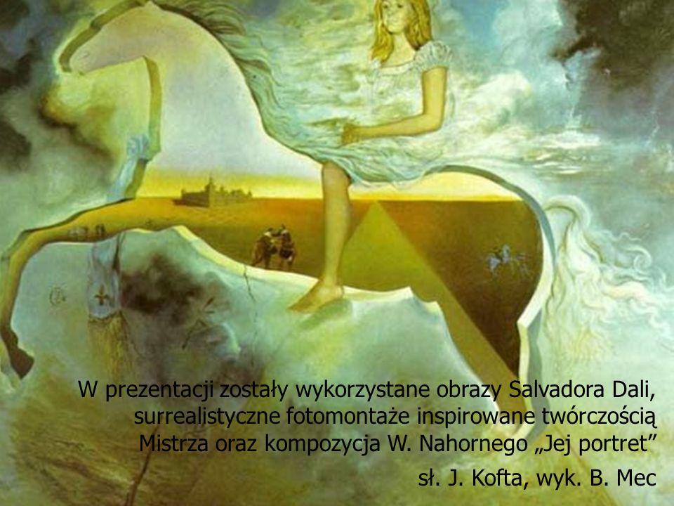 W prezentacji zostały wykorzystane obrazy Salvadora Dali, surrealistyczne fotomontaże inspirowane twórczością Mistrza oraz kompozycja W. Nahornego Jej