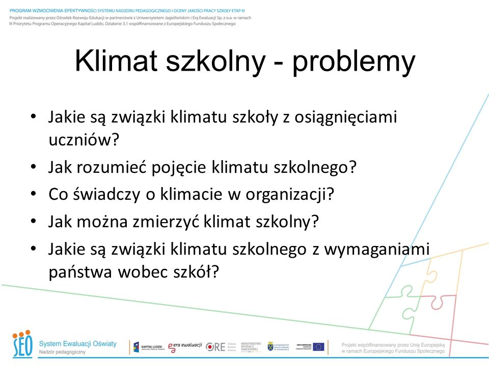 Klimat szkolny - problemy Jakie są związki klimatu szkoły z osiągnięciami uczniów? Jak rozumieć pojęcie klimatu szkolnego? Co świadczy o klimacie w or