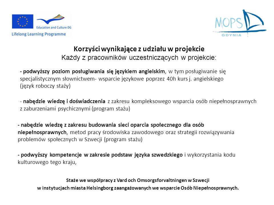 Staże we współpracy z Vard och Omsorgsforvaltningen w Szwecji w instytucjach miasta Helsingborg zaangażowanych we wsparcie Osób Niepełnosprawnych. Kor