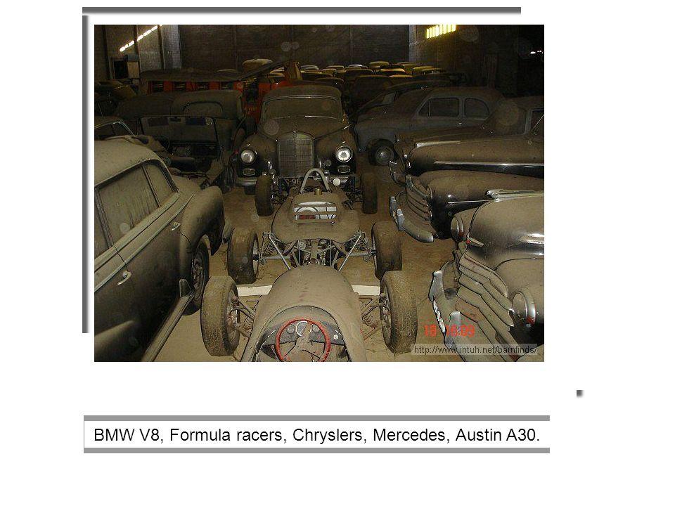 BMW V8, Formula racers, Chryslers, Mercedes, Austin A30.