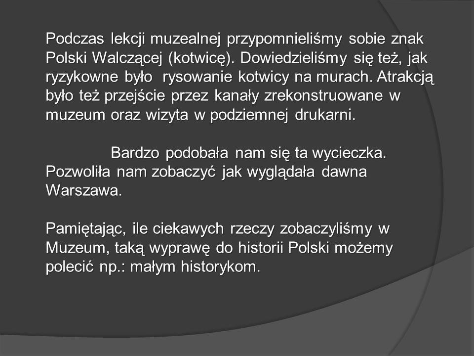 Podczas lekcji muzealnej przypomnieliśmy sobie znak Polski Walczącej (kotwicę). Dowiedzieliśmy się też, jak ryzykowne było rysowanie kotwicy na murach
