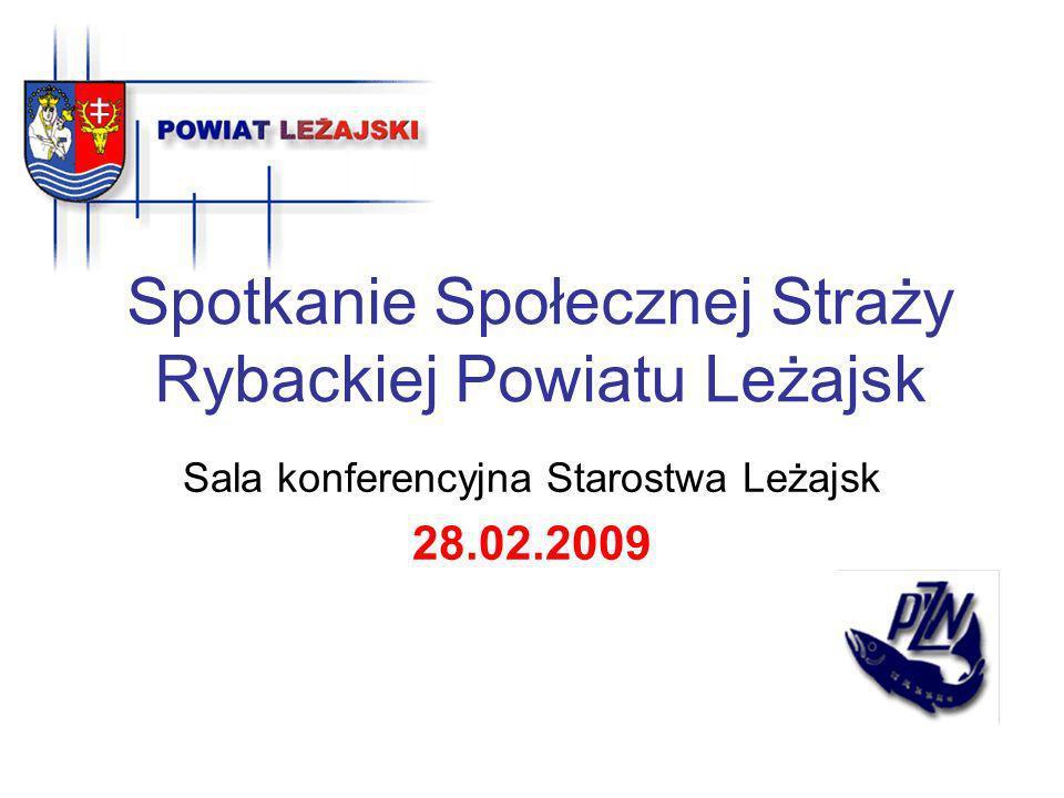 Spotkanie Społecznej Straży Rybackiej Powiatu Leżajsk Sala konferencyjna Starostwa Leżajsk 28.02.2009