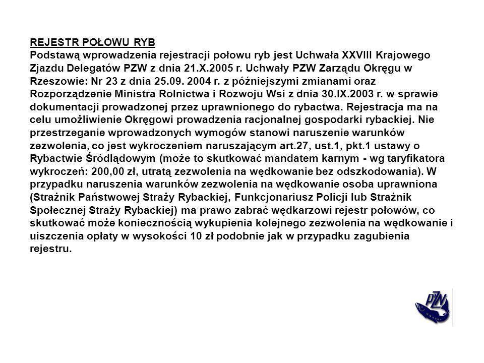 REJESTR POŁOWU RYB Podstawą wprowadzenia rejestracji połowu ryb jest Uchwała XXVIII Krajowego Zjazdu Delegatów PZW z dnia 21.X.2005 r. Uchwały PZW Zar