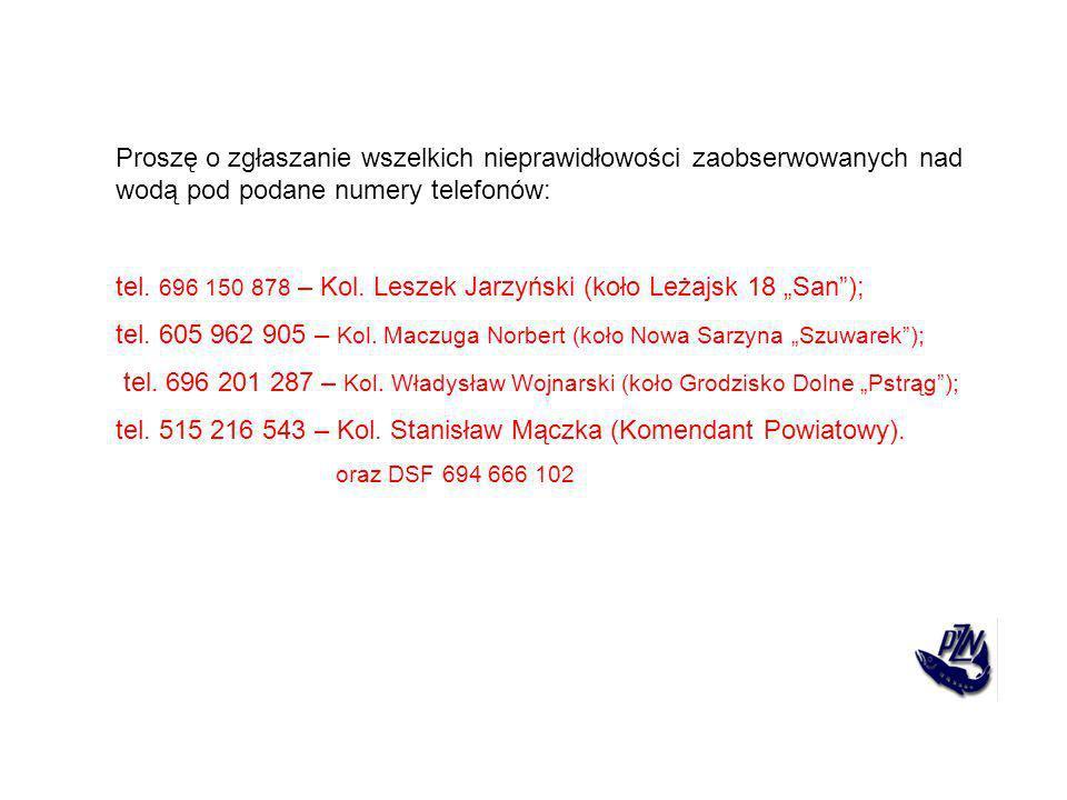 Proszę o zgłaszanie wszelkich nieprawidłowości zaobserwowanych nad wodą pod podane numery telefonów: tel. 696 150 878 – Kol. Leszek Jarzyński (koło Le