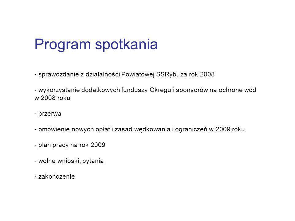 Program spotkania - sprawozdanie z działalności Powiatowej SSRyb. za rok 2008 - wykorzystanie dodatkowych funduszy Okręgu i sponsorów na ochronę wód w