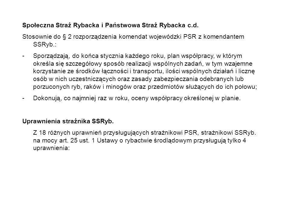 Społeczna Straż Rybacka i Państwowa Straż Rybacka c.d. Stosownie do § 2 rozporządzenia komendat wojewódzki PSR z komendantem SSRyb.: -Sporządzają, do