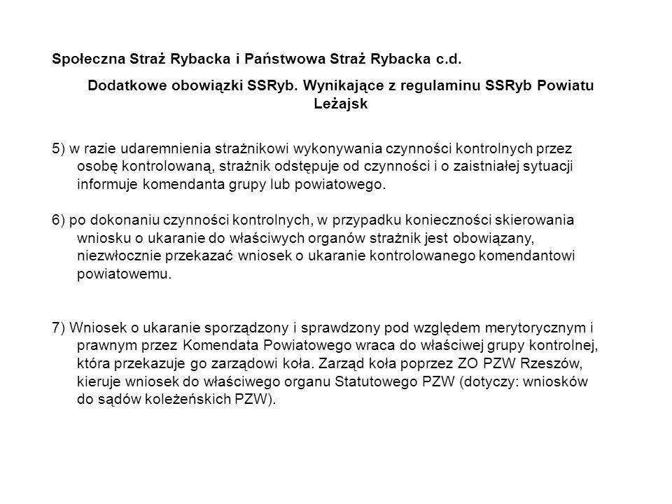 Społeczna Straż Rybacka i Państwowa Straż Rybacka c.d. Dodatkowe obowiązki SSRyb. Wynikające z regulaminu SSRyb Powiatu Leżajsk 5) w razie udaremnieni