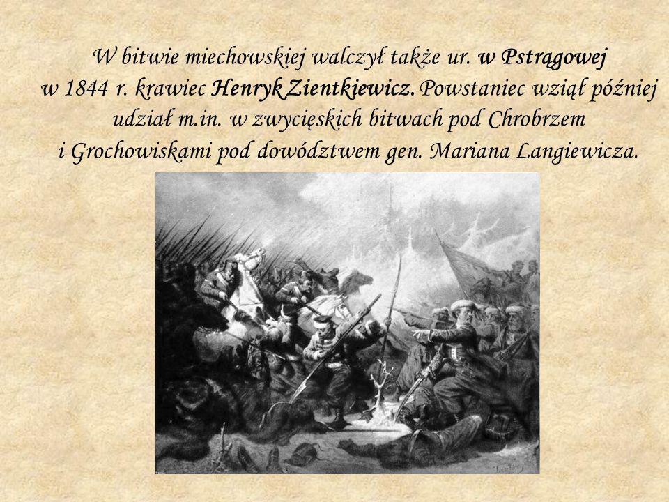 W bitwie miechowskiej walczył także ur. w Pstrągowej w 1844 r. krawiec Henryk Zientkiewicz. Powstaniec wziął później udział m.in. w zwycięskich bitwac