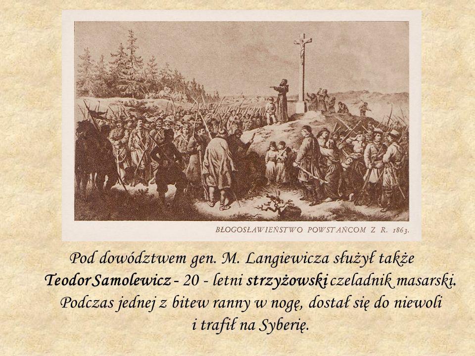 Pod dowództwem gen. M. Langiewicza służył także Teodor Samolewicz - 20 - letni strzyżowski czeladnik masarski. Podczas jednej z bitew ranny w nogę, do