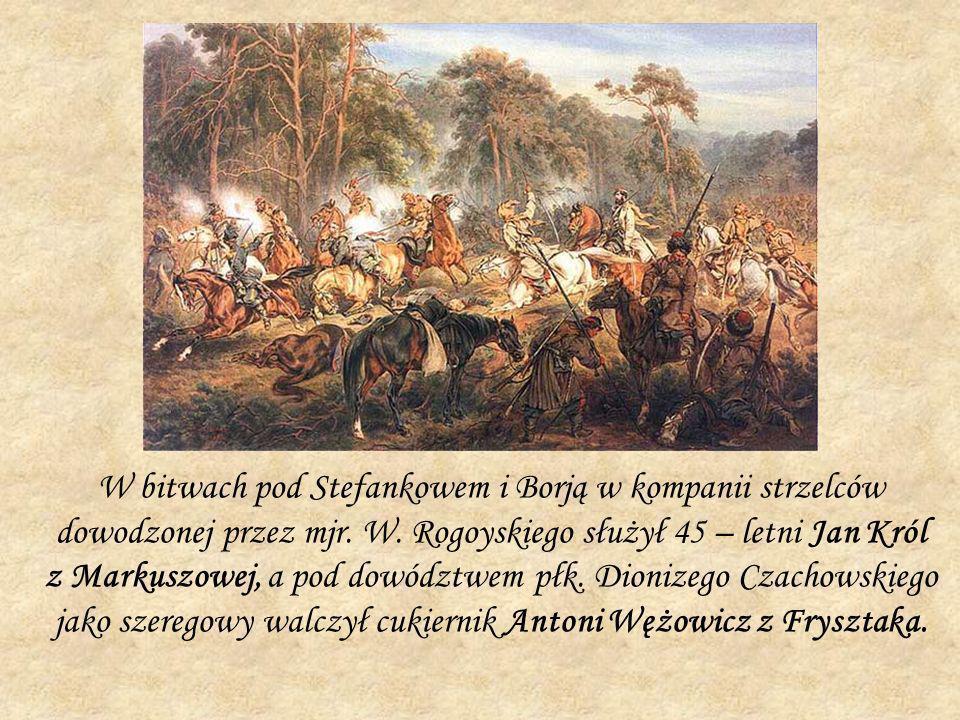 W bitwach pod Stefankowem i Borją w kompanii strzelców dowodzonej przez mjr. W. Rogoyskiego służył 45 – letni Jan Król z Markuszowej, a pod dowództwem