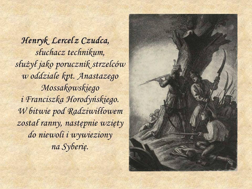 Henryk Lercel z Czudca, słuchacz technikum, służył jako porucznik strzelców w oddziale kpt. Anastazego Mossakowskiego i Franciszka Horodyńskiego. W bi