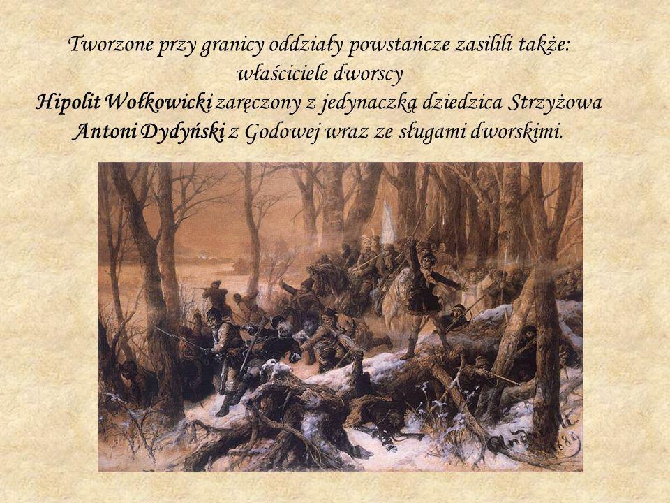 Tworzone przy granicy oddziały powstańcze zasilili także: właściciele dworscy Hipolit Wołkowicki zaręczony z jedynaczką dziedzica Strzyżowa Antoni Dyd