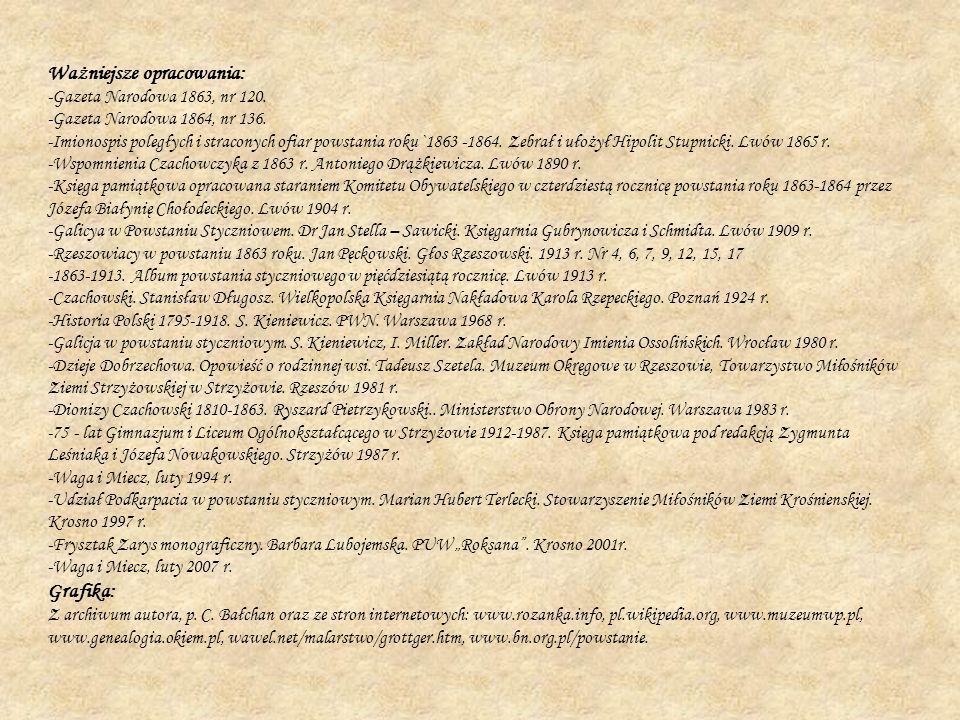 Ważniejsze opracowania: -Gazeta Narodowa 1863, nr 120. -Gazeta Narodowa 1864, nr 136. -Imionospis poległych i straconych ofiar powstania roku `1863 -1
