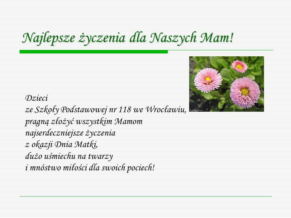 Najlepsze życzenia dla Naszych Mam! Karolina Stefańska kl. IV c