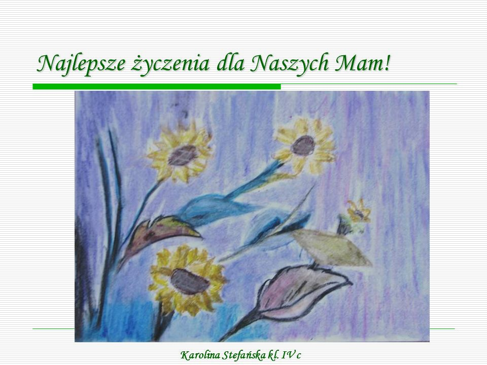Najlepsze życzenia dla Naszych Mam Paweł Szczebak kl. IV d