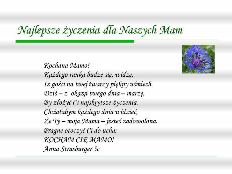 Najlepsze życzenia dla Naszych Mam Kochana Mamo.