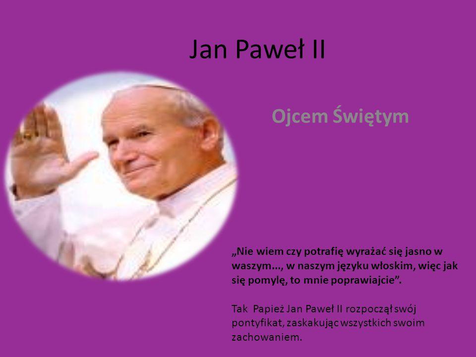 Jan Paweł II Ojcem Świętym Nie wiem czy potrafię wyrażać się jasno w waszym..., w naszym języku włoskim, więc jak się pomylę, to mnie poprawiajcie. Ta