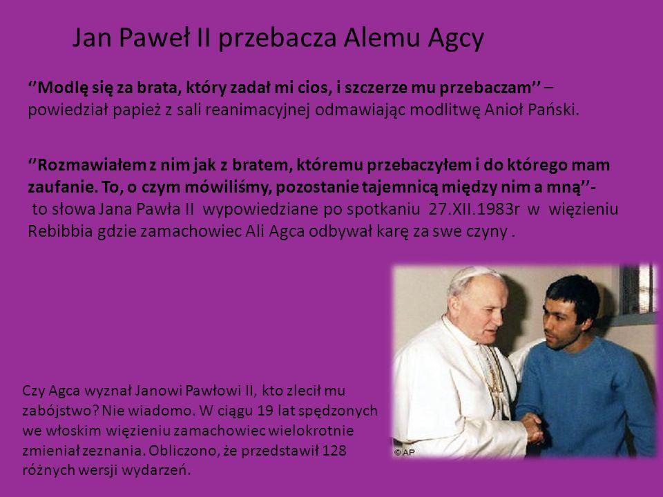 Jan Paweł II przebacza Alemu Agcy Modlę się za brata, który zadał mi cios, i szczerze mu przebaczam – powiedział papież z sali reanimacyjnej odmawiają