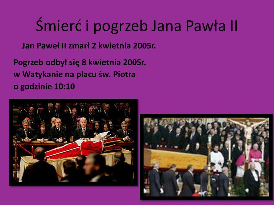 Śmierć i pogrzeb Jana Pawła II Jan Paweł II zmarł 2 kwietnia 2005r. Pogrzeb odbył się 8 kwietnia 2005r. w Watykanie na placu św. Piotra o godzinie 10: