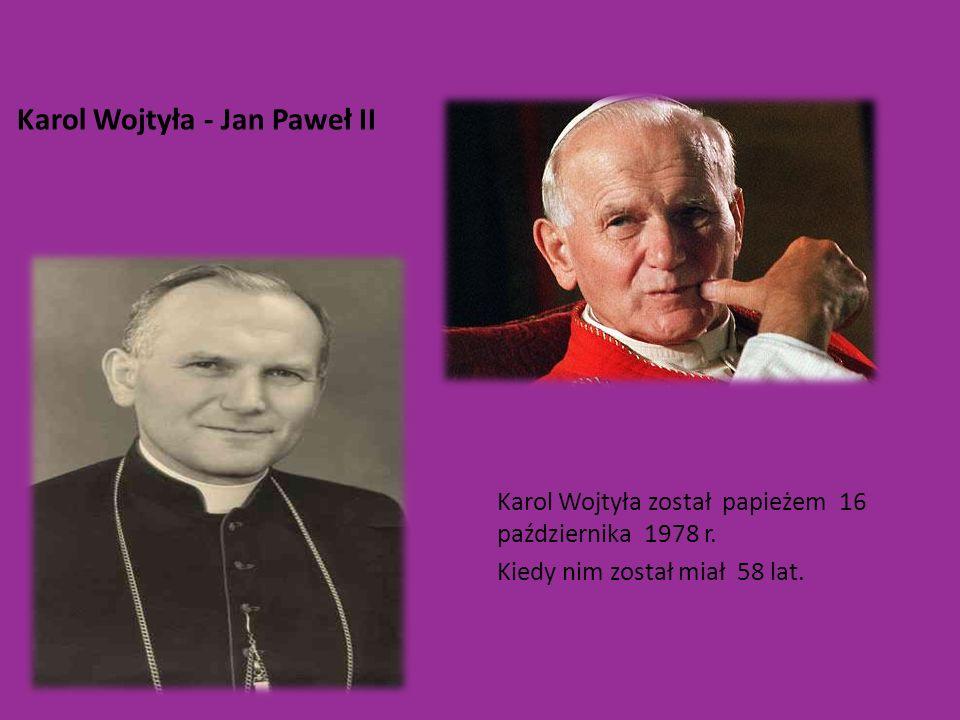 Karol Wojtyła - Jan Paweł II Karol Wojtyła został papieżem 16 października 1978 r. Kiedy nim został miał 58 lat.