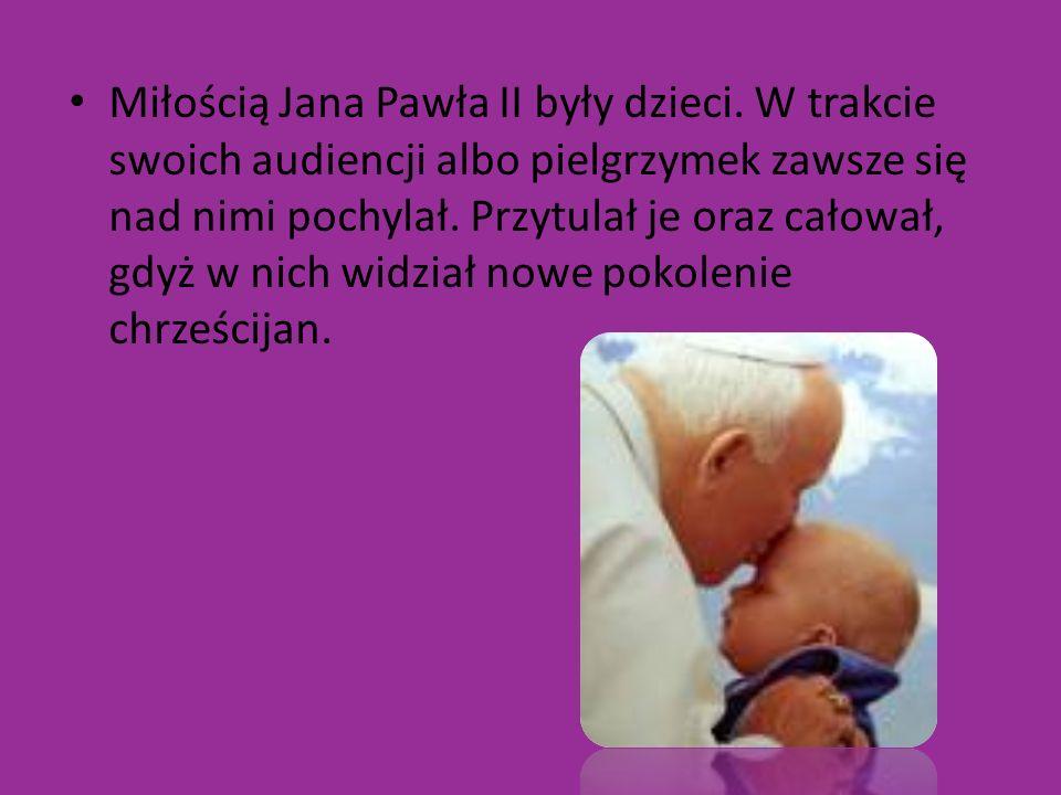 Miłością Jana Pawła II były dzieci. W trakcie swoich audiencji albo pielgrzymek zawsze się nad nimi pochylał. Przytulał je oraz całował, gdyż w nich w