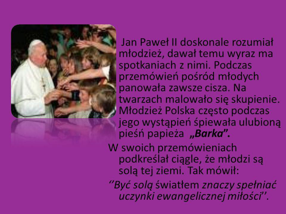 Jan Paweł II doskonale rozumiał młodzież, dawał temu wyraz ma spotkaniach z nimi. Podczas przemówień pośród młodych panowała zawsze cisza. Na twarzach