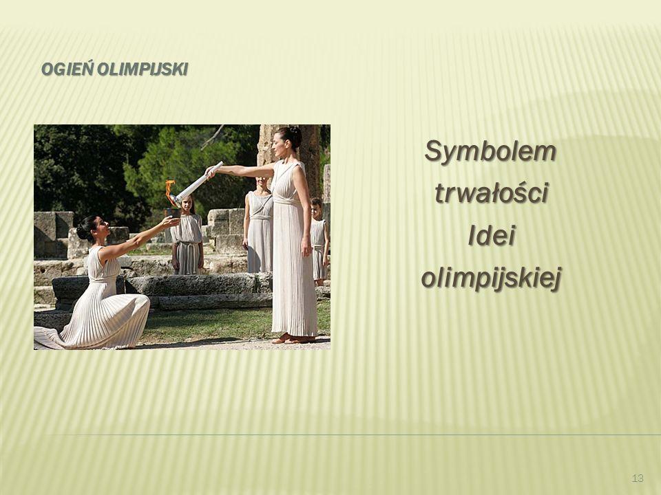 OGIEŃ OLIMPIJSKI SymbolemtrwałościIdeiolimpijskiej 13