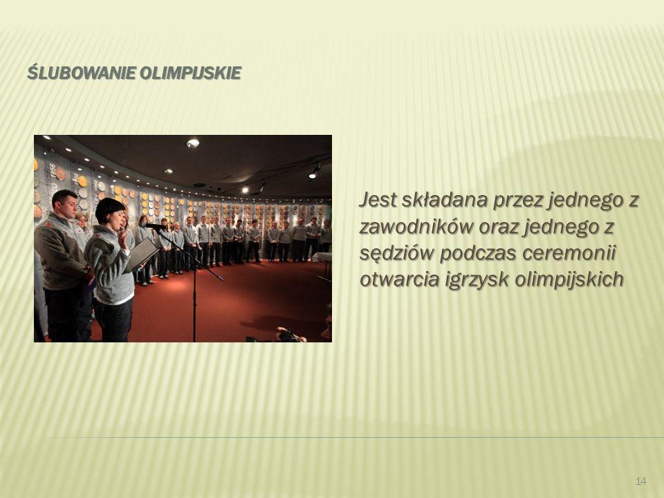 ŚLUBOWANIE OLIMPIJSKIE Jest składana przez jednego z zawodników oraz jednego z sędziów podczas ceremonii otwarcia igrzysk olimpijskich 14