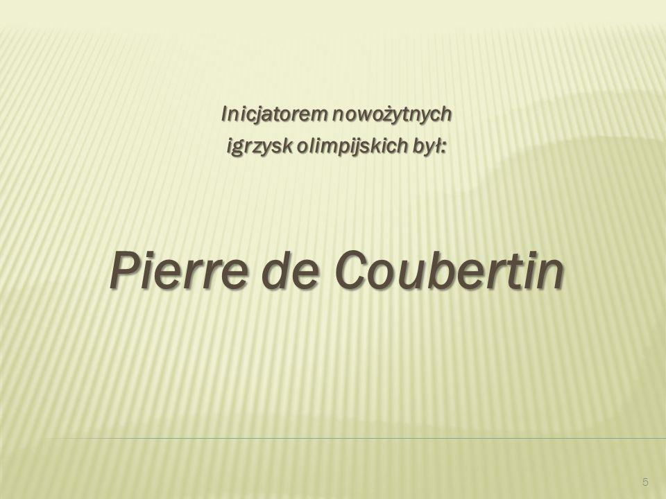 Inicjatorem nowożytnych igrzysk olimpijskich był: Pierre de Coubertin 5
