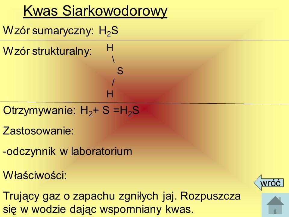 Kwasy tlenowe Kwas siarkowy (VI): Wzór sumaryczny: H 2 SO 4 Wzór strukturalny: Otrzymywanie:H 2 O+SO 3 =H 2 SO 4 Zastosowanie: -barwniki, środki piorące, akumulatory Właściwości: higroskopijny (pochłania wodę z otoczenia), żrący, oleista ciecz.