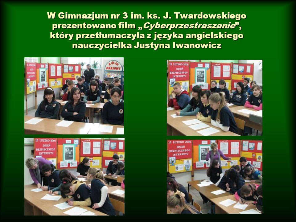 W Gimnazjum nr 3 im. ks. J. Twardowskiego prezentowano film Cyberprzestraszanie, który przetłumaczyła z języka angielskiego nauczycielka Justyna Iwano
