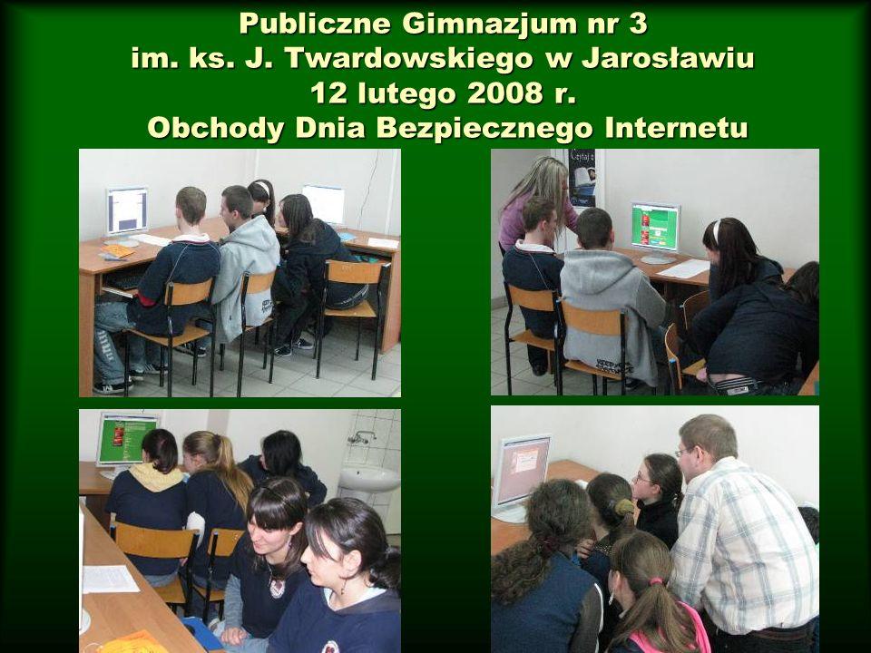 Publiczne Gimnazjum nr 3 im. ks. J. Twardowskiego w Jarosławiu 12 lutego 2008 r. Obchody Dnia Bezpiecznego Internetu