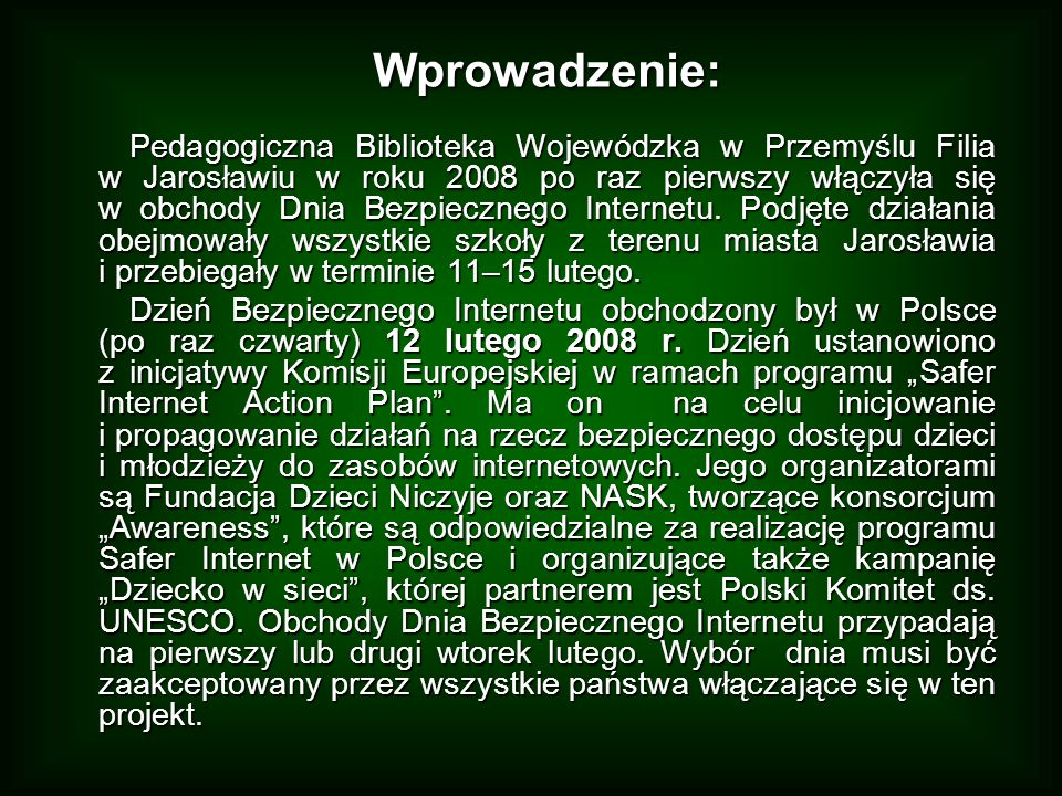 Wprowadzenie: Pedagogiczna Biblioteka Wojewódzka w Przemyślu Filia w Jarosławiu w roku 2008 po raz pierwszy włączyła się w obchody Dnia Bezpiecznego I