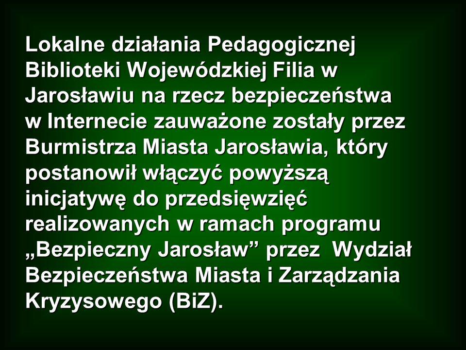 Lokalne działania Pedagogicznej Biblioteki Wojewódzkiej Filia w Jarosławiu na rzecz bezpieczeństwa w Internecie zauważone zostały przez Burmistrza Mia