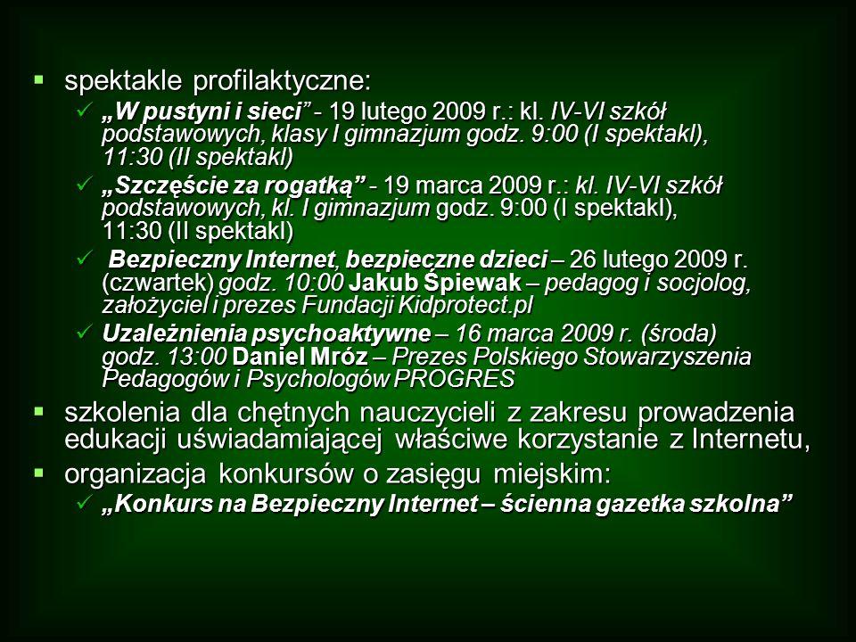 spektakle profilaktyczne: spektakle profilaktyczne: W pustyni i sieci - 19 lutego 2009 r.: kl. IV-VI szkół podstawowych, klasy I gimnazjum godz. 9:00