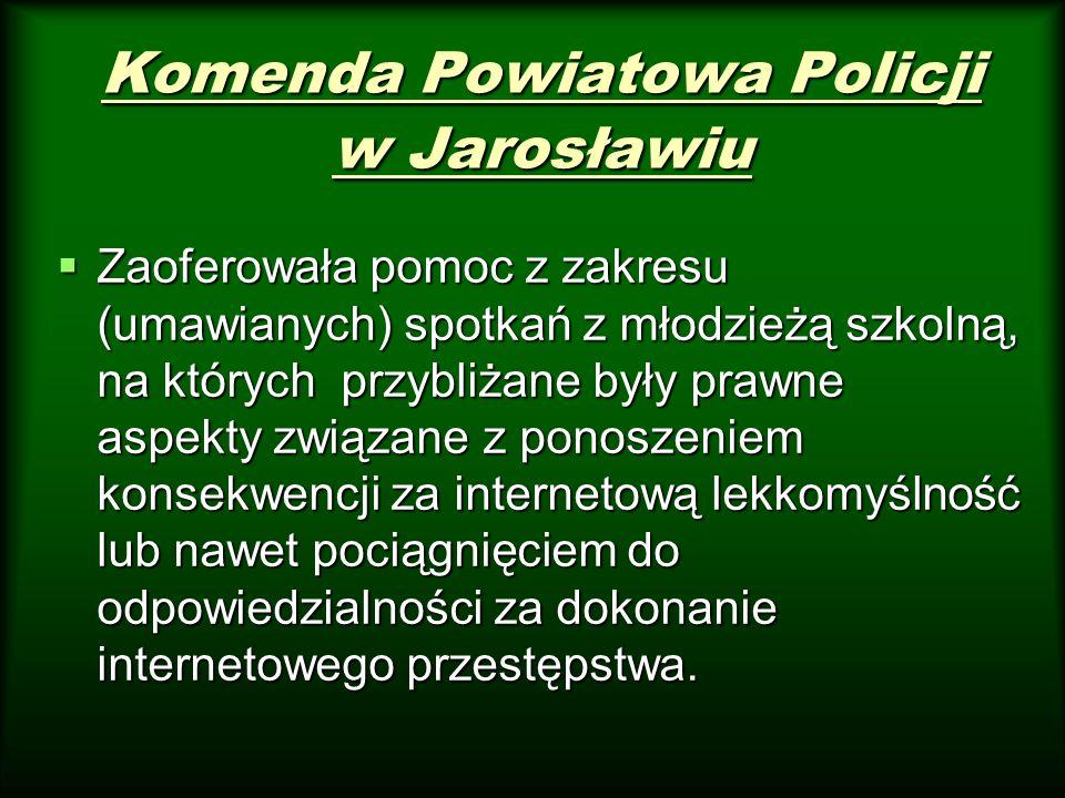 Komenda Powiatowa Policji w Jarosławiu Zaoferowała pomoc z zakresu (umawianych) spotkań z młodzieżą szkolną, na których przybliżane były prawne aspekt