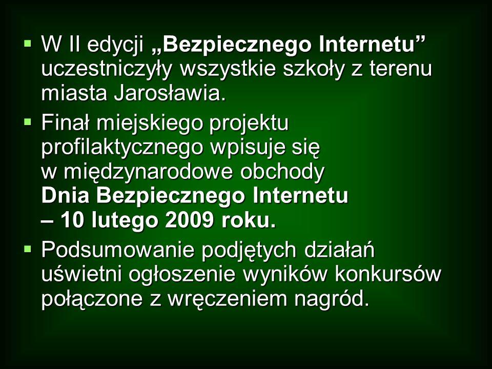 W II edycji Bezpiecznego Internetu uczestniczyły wszystkie szkoły z terenu miasta Jarosławia. W II edycji Bezpiecznego Internetu uczestniczyły wszystk
