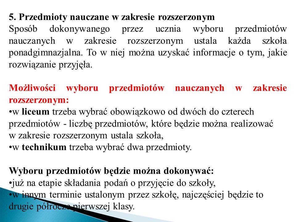5. Przedmioty nauczane w zakresie rozszerzonym Sposób dokonywanego przez ucznia wyboru przedmiotów nauczanych w zakresie rozszerzonym ustala każda szk
