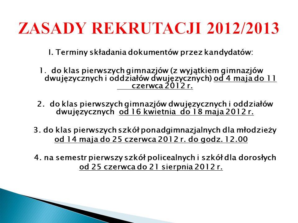 I. Terminy składania dokumentów przez kandydatów: 1. do klas pierwszych gimnazjów (z wyjątkiem gimnazjów dwujęzycznych i oddziałów dwujęzycznych) od 4