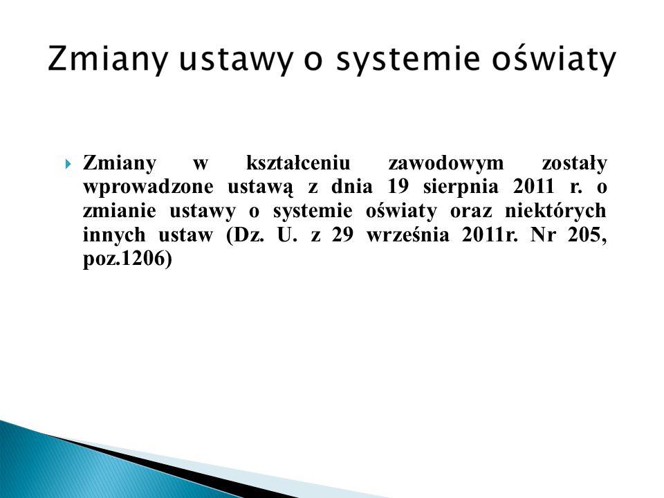 Zmiany w kształceniu zawodowym zostały wprowadzone ustawą z dnia 19 sierpnia 2011 r. o zmianie ustawy o systemie oświaty oraz niektórych innych ustaw