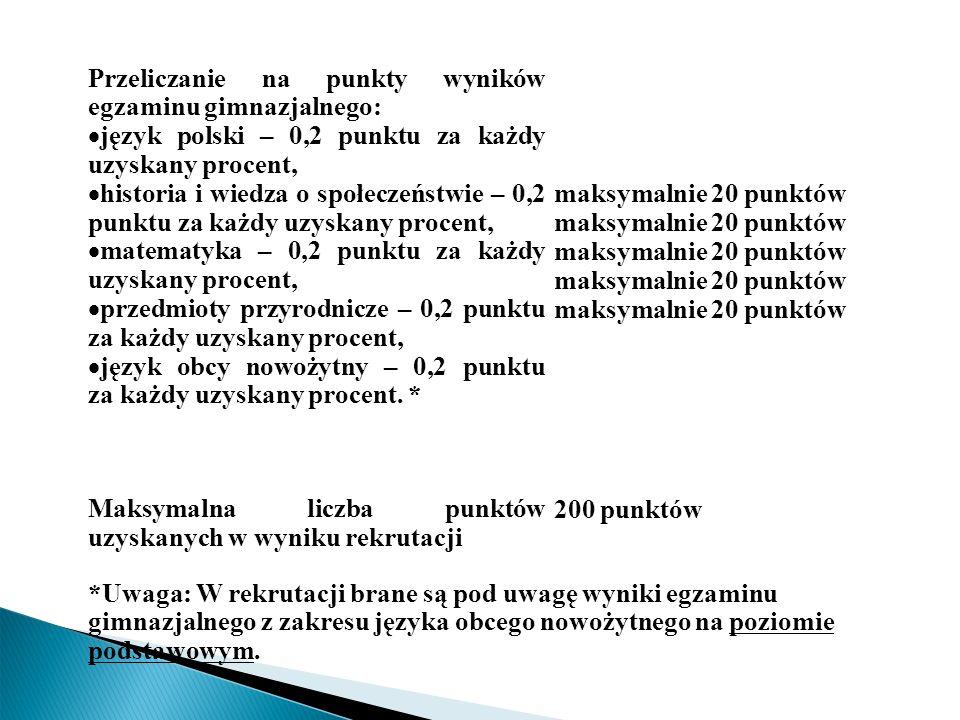 Przeliczanie na punkty wyników egzaminu gimnazjalnego: język polski – 0,2 punktu za każdy uzyskany procent, historia i wiedza o społeczeństwie – 0,2 p