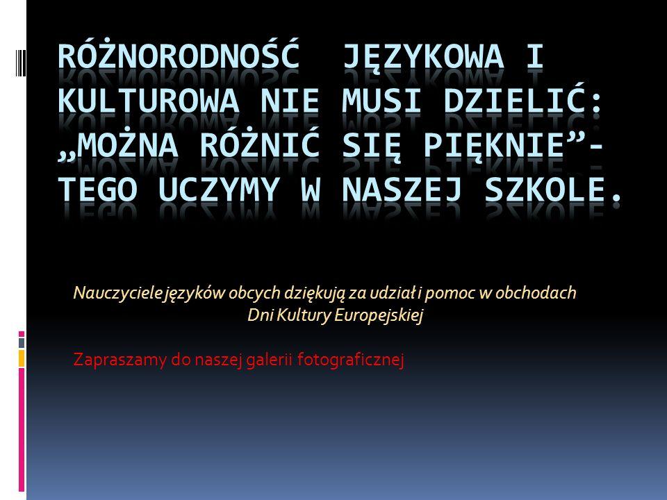 Nauczyciele języków obcych dziękują za udział i pomoc w obchodach Dni Kultury Europejskiej Zapraszamy do naszej galerii fotograficznej