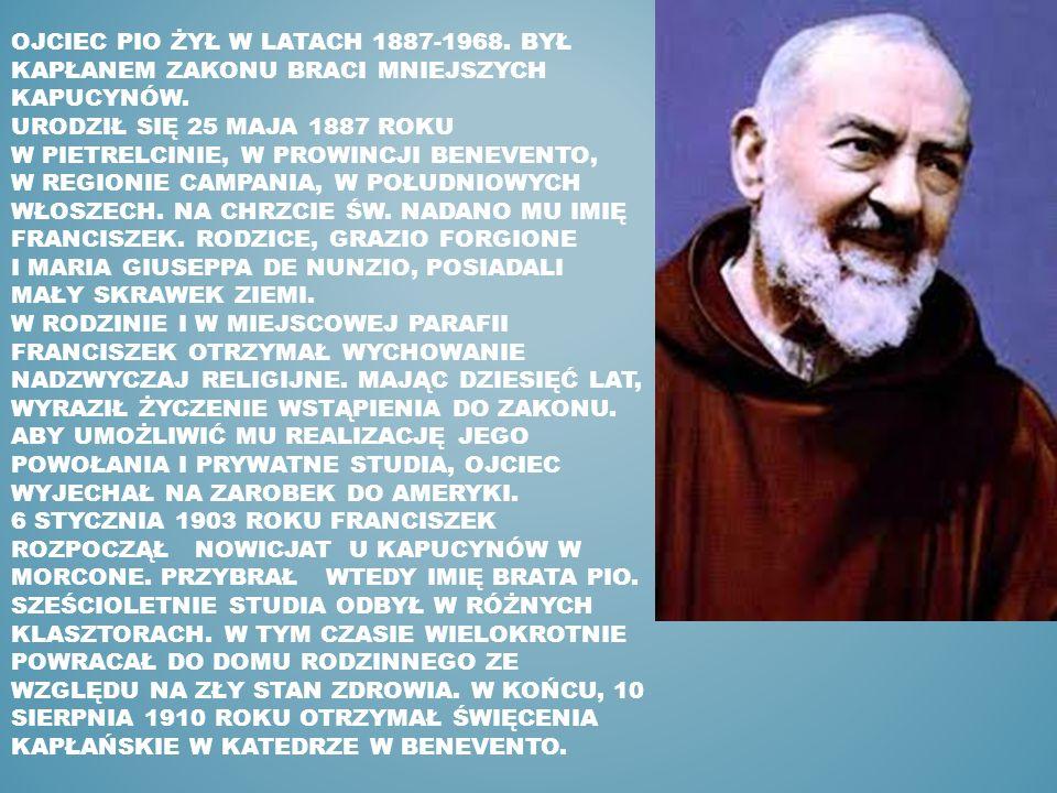OJCIEC PIO ŻYŁ W LATACH 1887-1968.BYŁ KAPŁANEM ZAKONU BRACI MNIEJSZYCH KAPUCYNÓW.
