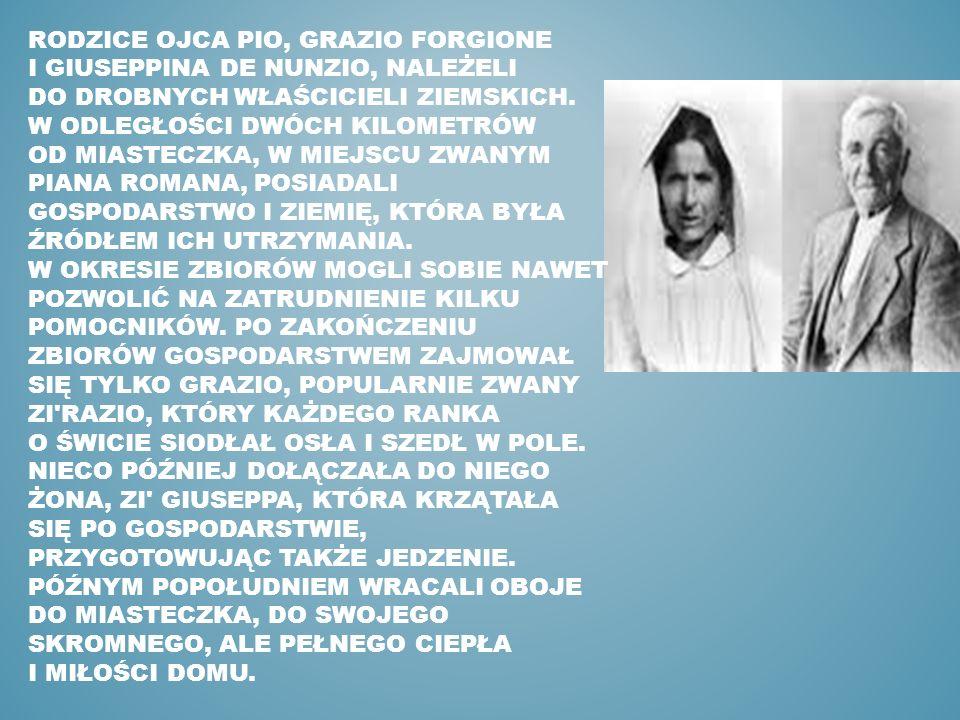 RODZICE OJCA PIO, GRAZIO FORGIONE I GIUSEPPINA DE NUNZIO, NALEŻELI DO DROBNYCH WŁAŚCICIELI ZIEMSKICH.