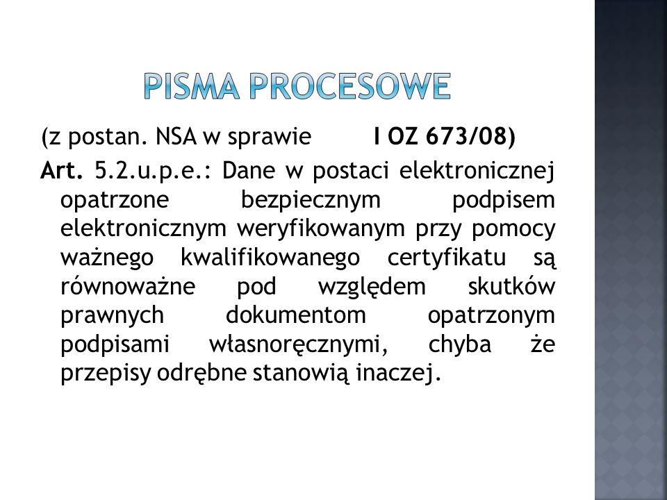 (z postan. NSA w sprawie I OZ 673/08) Art. 5.2.u.p.e.: Dane w postaci elektronicznej opatrzone bezpiecznym podpisem elektronicznym weryfikowanym przy
